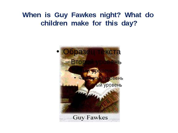 When is Guy Fawkes night? What do children make for this day?