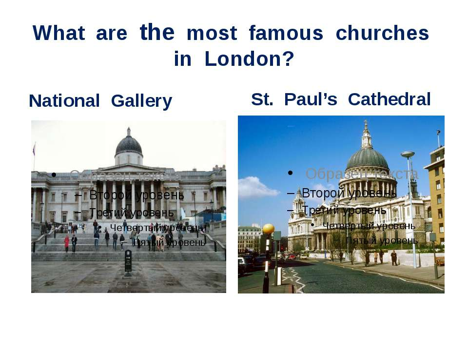 What are the most famous churches in London? National Gallery St. Paul's Cath...