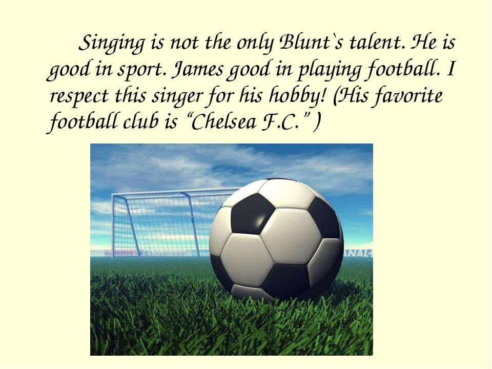 Singing is not the only Blunt`s talent. He is good in sport. James good in pl...