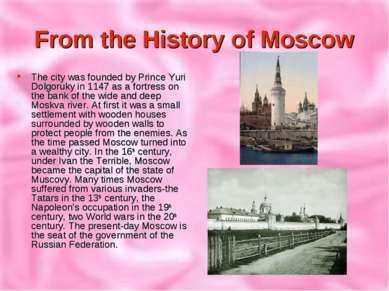 From the History of Moscow The city was founded by Prince Yuri Dolgoruky in 1...
