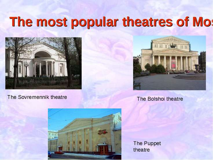 The most popular theatres of Moscow The Sovremennik theatre The Bolshoi theat...