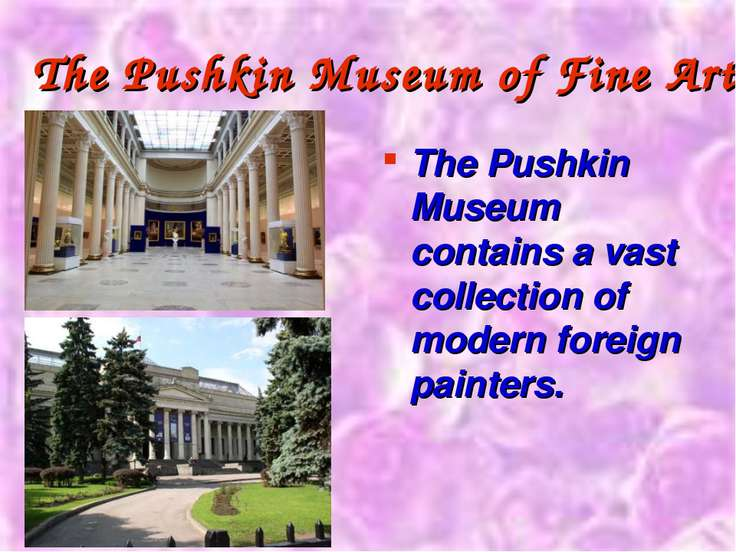 The Pushkin Museum of Fine Arts The Pushkin Museum contains a vast collection...