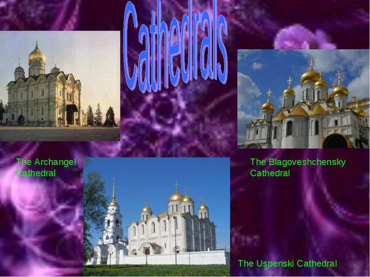 The Archangel Cathedral The Blagoveshchensky Cathedral The Uspenski Cathedral