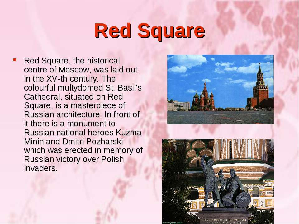 Red Square Red Square, the historical centre of Moscow, was laid out in the X...