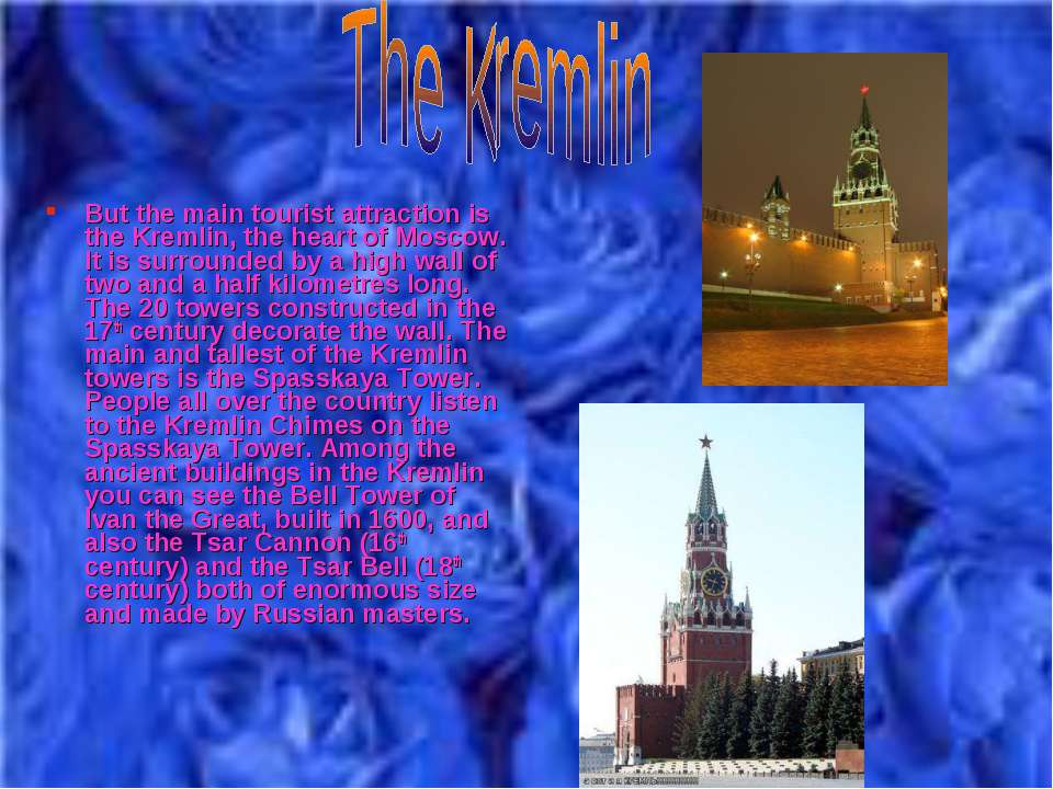 But the main tourist attraction is the Kremlin, the heart of Moscow. It is su...