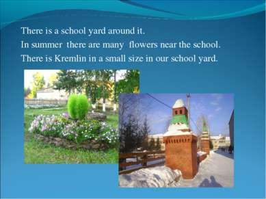 There is a school yard around it. In summer there are many flowers near the s...