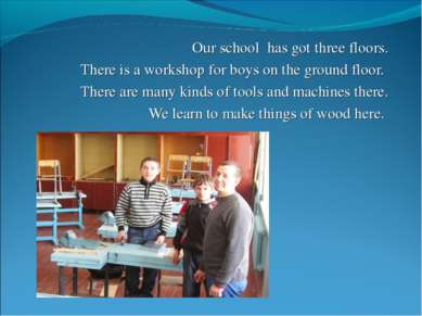 Our school has got three floors. There is a workshop for boys on the ground f...