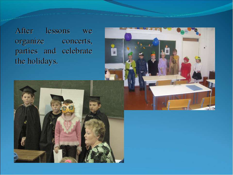 After lessons we organize concerts, parties and celebrate the holidays.