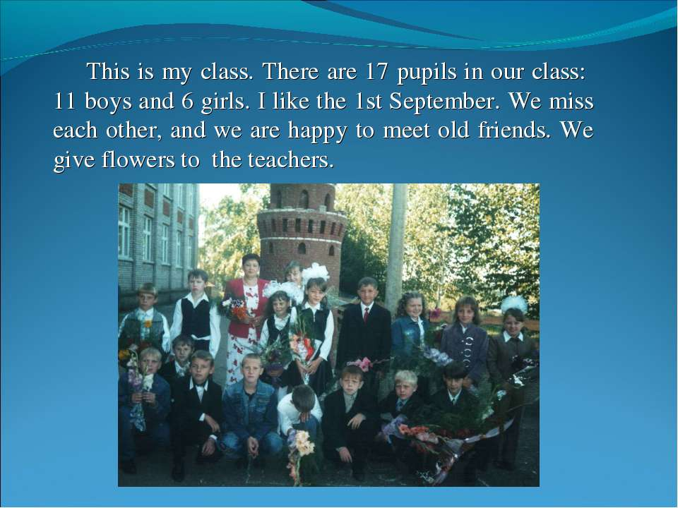 This is my class. There are 17 pupils in our class: 11 boys and 6 girls. I li...
