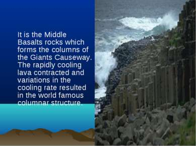It is the Middle Basalts rocks which forms the columns of the Giants Causeway...
