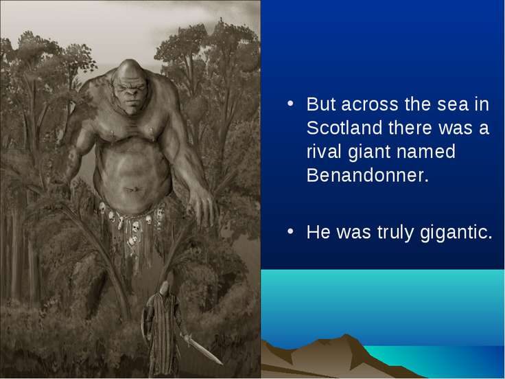 But across the sea in Scotland there was a rival giant named Benandonner. He ...
