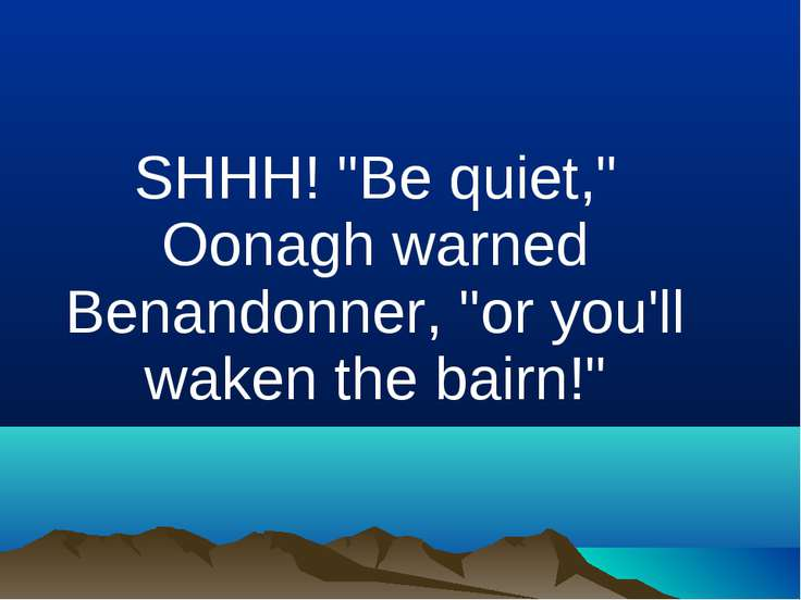 "SHHH! ""Be quiet,"" Oonagh warned Benandonner, ""or you'll waken the bairn!"""