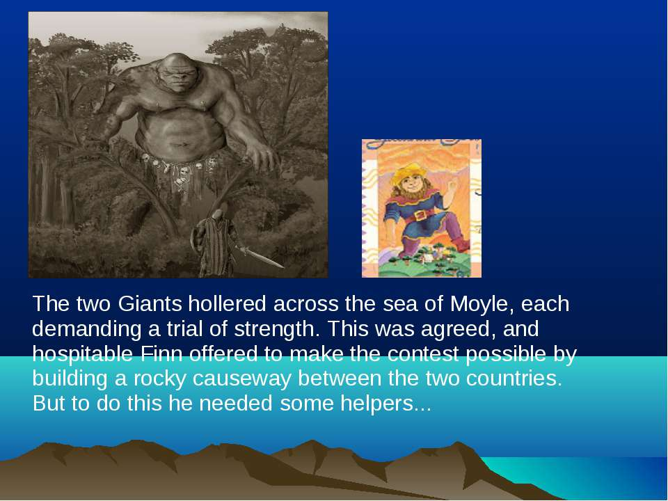 The two Giants hollered across the sea of Moyle, each demanding a trial of st...