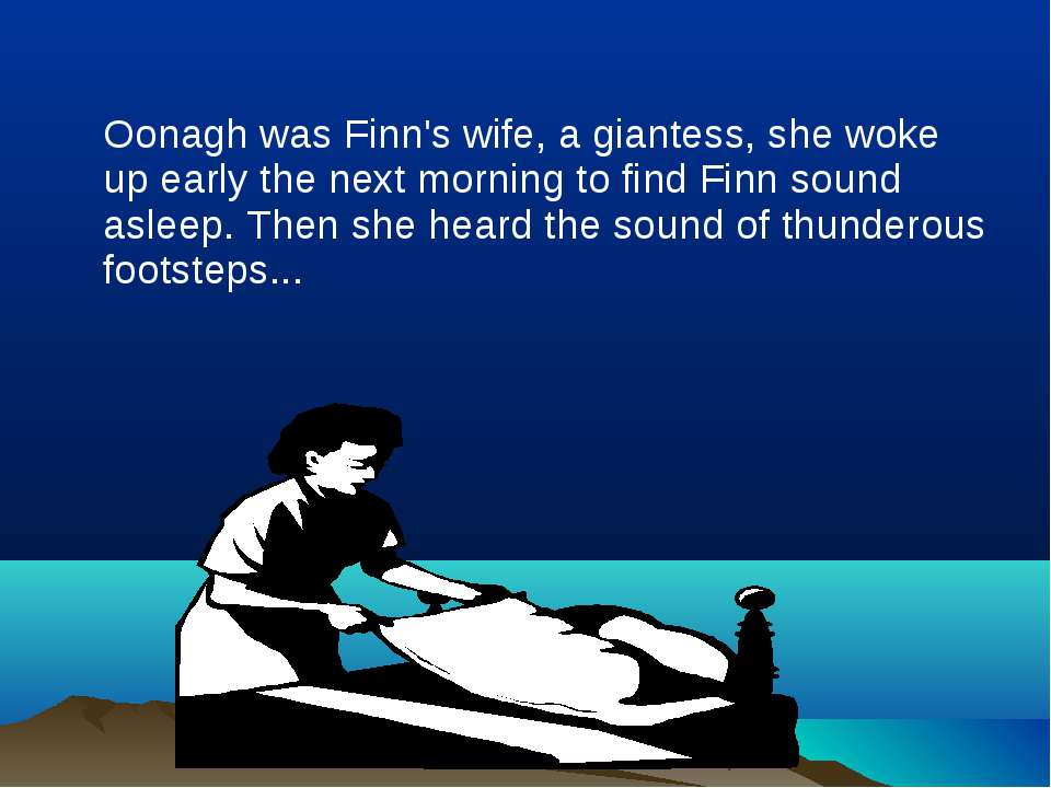 Oonagh was Finn's wife, a giantess, she woke up early the next morning to fin...