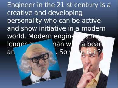 Engineer in the 21 st century is a creative and developing personality who ca...