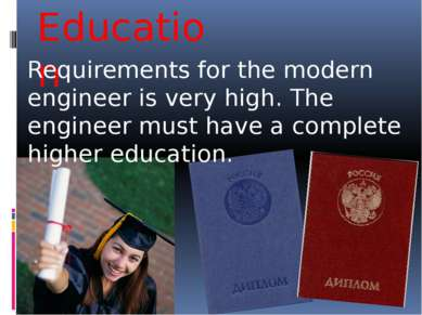 Education Requirements for the modern engineer is very high. The engineer mus...