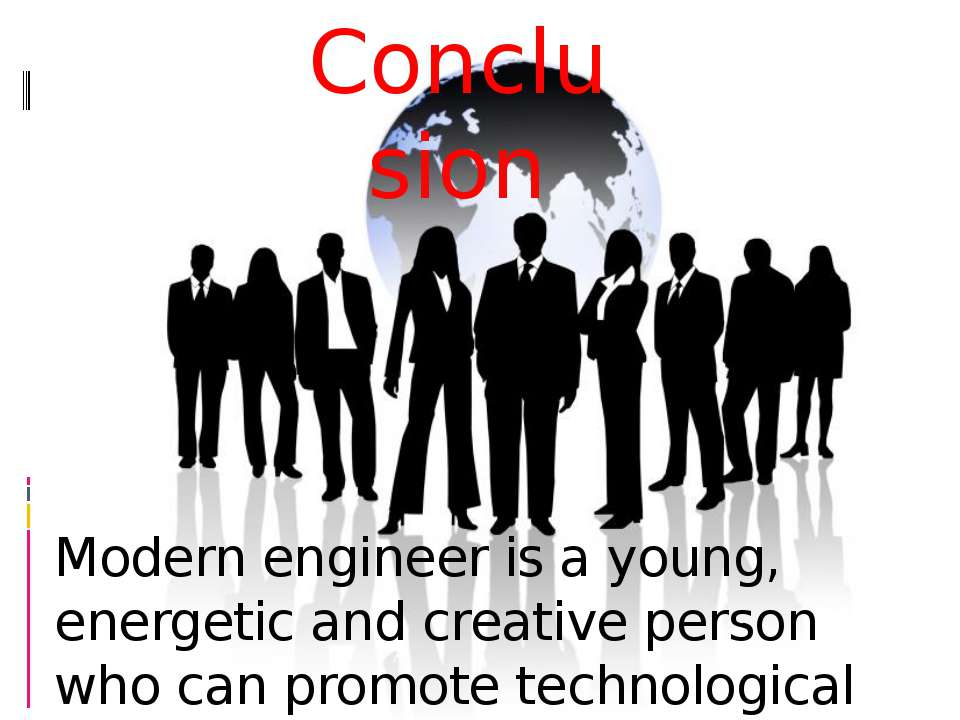 Modern engineer is a young, energetic and creative person who can promote tec...