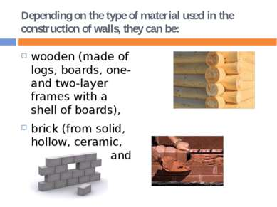 Depending on the type of material used in the construction of walls, they can...
