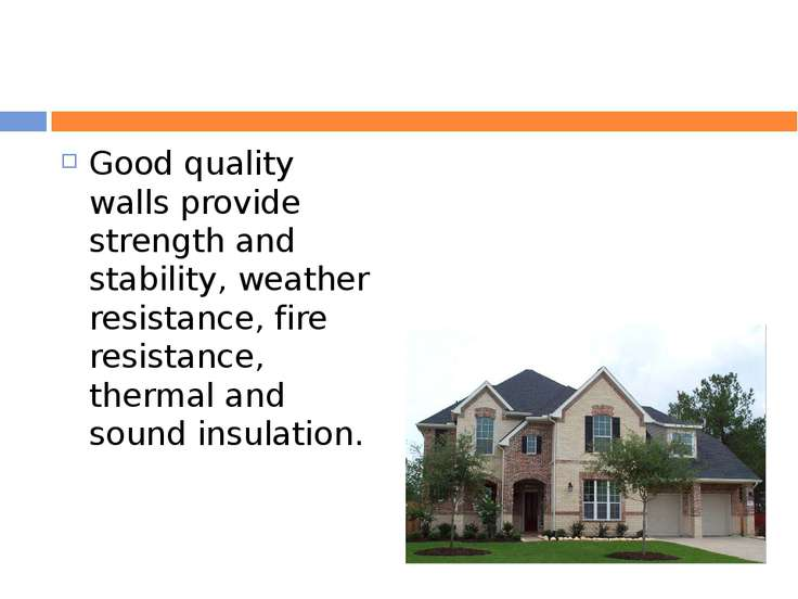 Good quality walls provide strength and stability, weather resistance, fire r...
