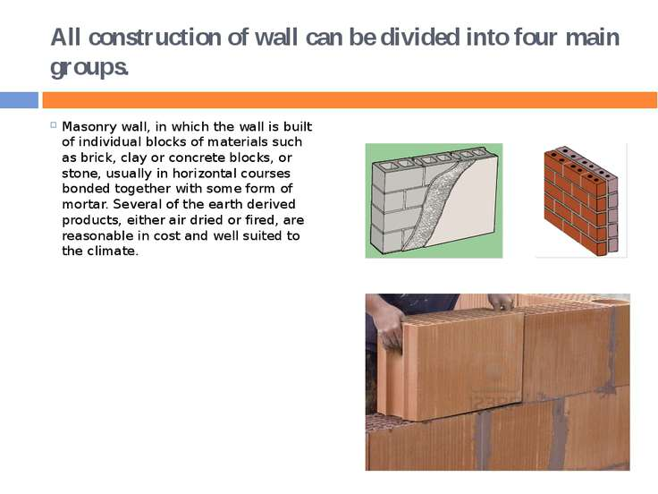All construction of wall can be divided into four main groups. Masonry wall, ...