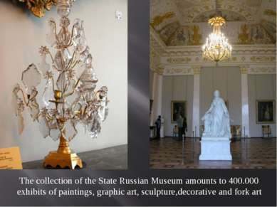 The collection of the State Russian Museum amounts to 400.000 exhibits of pai...