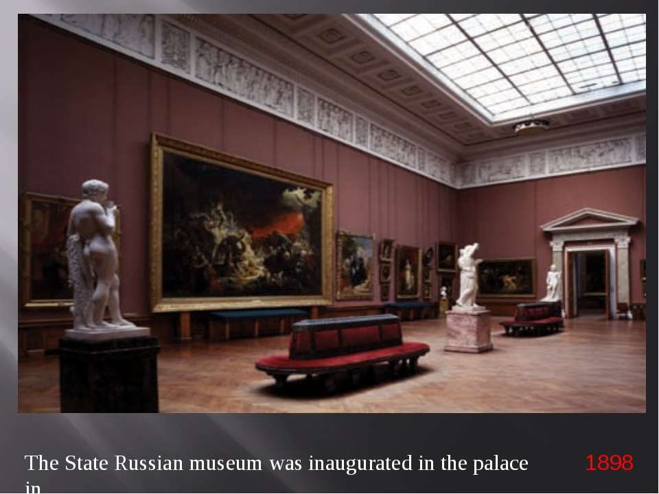 The State Russian museum was inaugurated in the palace in 1898