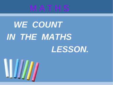 M A T H S WE COUNT IN THE MATHS LESSON.