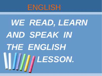 ENGLISH WE READ, LEARN AND SPEAK IN THE ENGLISH LESSON.