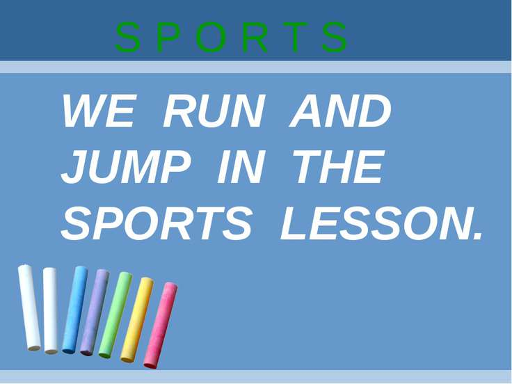 S P O R T S WE RUN AND JUMP IN THE SPORTS LESSON.