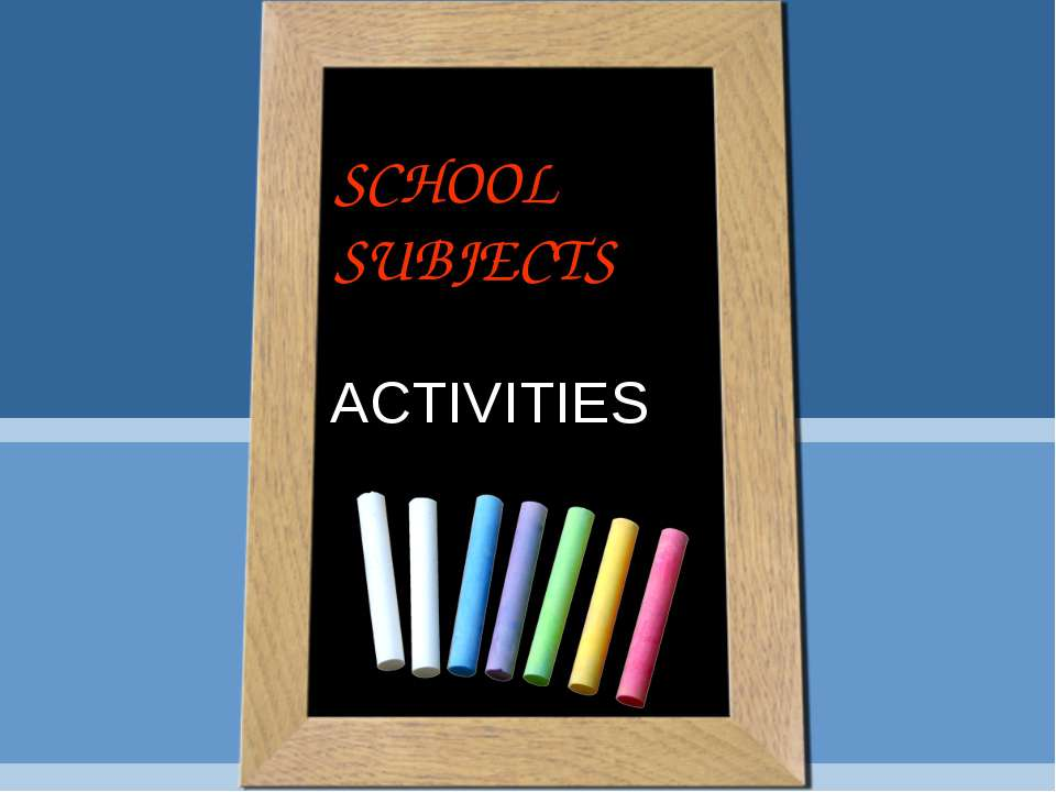 SCHOOL SUBJECTS ACTIVITIES