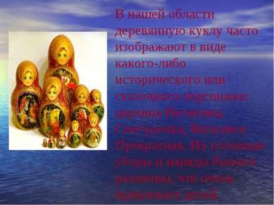 В нашей области деревянную куклу часто изображают в виде какого-либо историче...