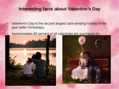 Interesting facts about Valentine's Day Valentine's Day is the second largest...