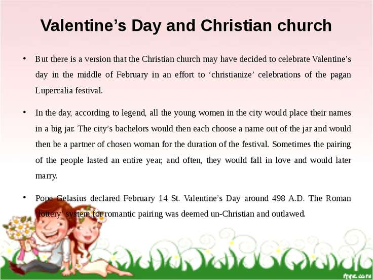 Valentine's Day and Christian church But there is a version that the Christia...