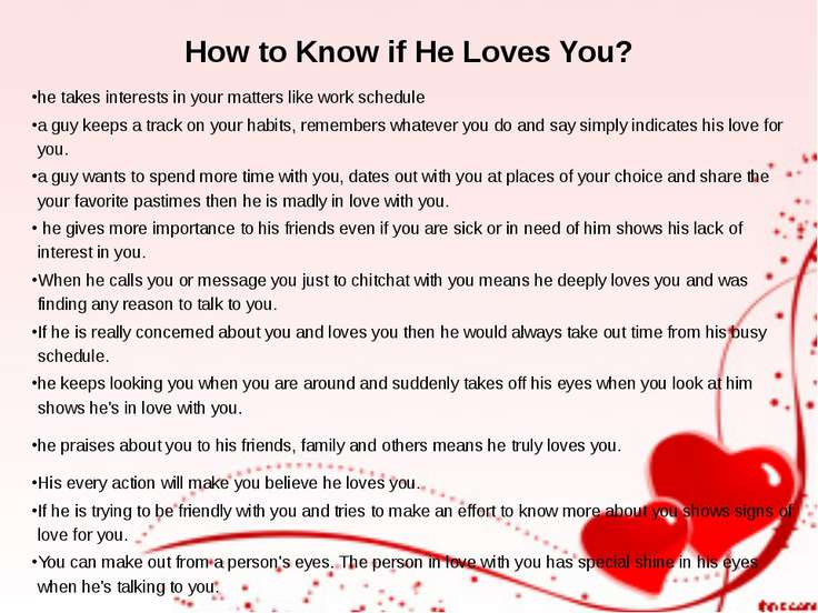 How to Know if He Loves You? he takes interests in your matters like work sch...