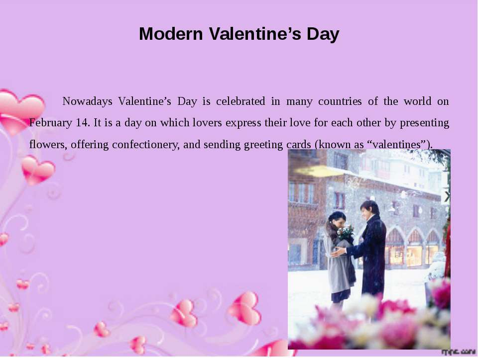 Modern Valentine's Day Nowadays Valentine's Day is celebrated in many countri...
