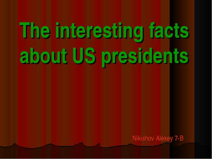 The interesting facts about US presidents Nikishov Alexey 7-B