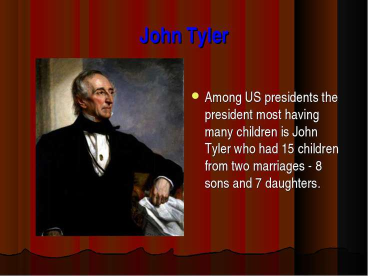John Tyler Among US presidents the president most having many children is Joh...