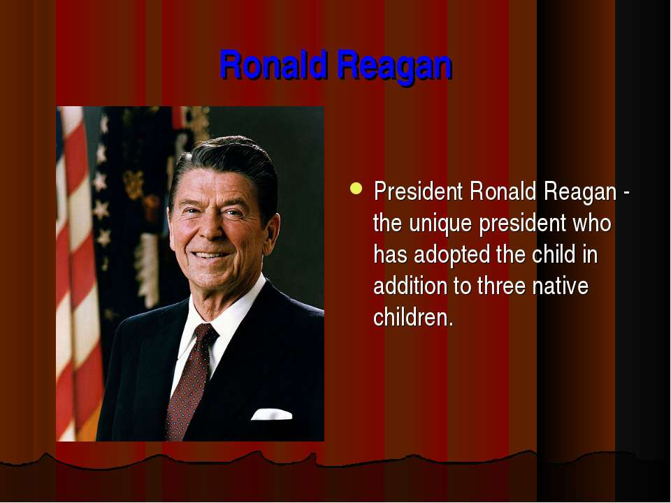 Ronald Reagan President Ronald Reagan - the unique president who has adopted ...