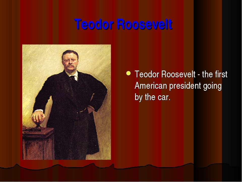 Teodor Roosevelt Teodor Roosevelt - the first American president going by the...