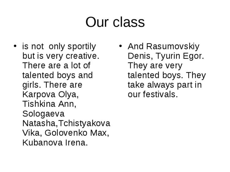 Our class is not only sportily but is very creative. There are a lot of talen...