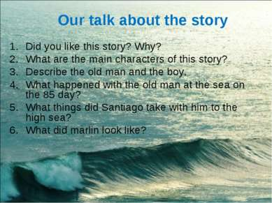 Our talk about the story Did you like this story? Why? What are the main char...