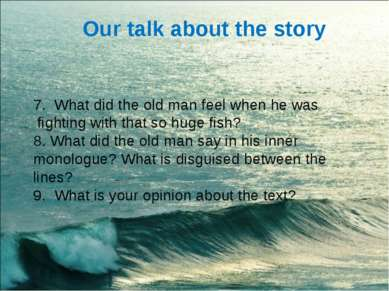 Our talk about the story 7. What did the old man feel when he was fighting wi...