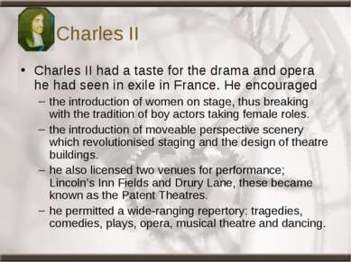Charles II Charles II had a taste for the drama and opera he had seen in exil...