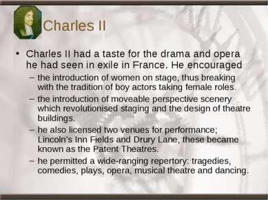 Charles II Charles II had a taste for the drama and opera he had seen in exil...