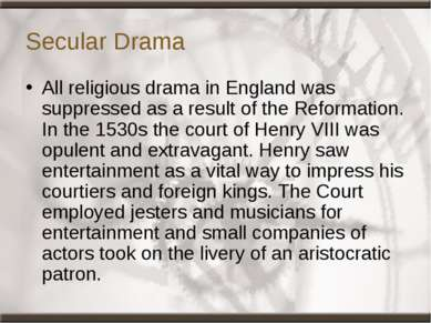 Secular Drama All religious drama in England was suppressed as a result of th...