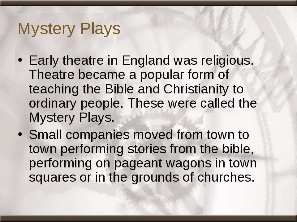 Mystery Plays Early theatre in England was religious. Theatre became a popula...