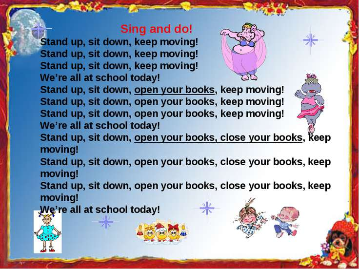 Sing and do! Stand up, sit down, keep moving! Stand up, sit down, keep moving...