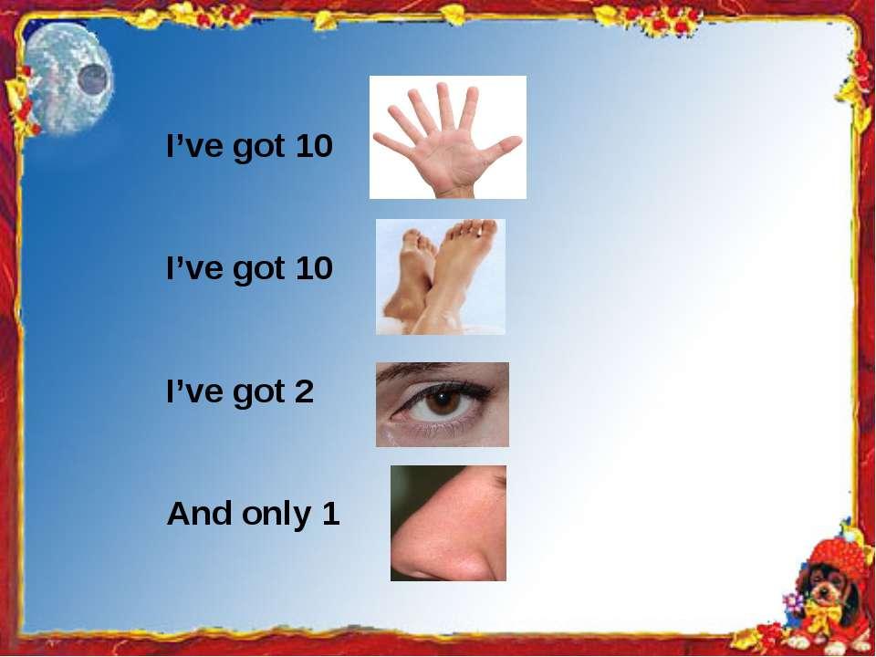 I've got 10 I've got 10 I've got 2 And only 1
