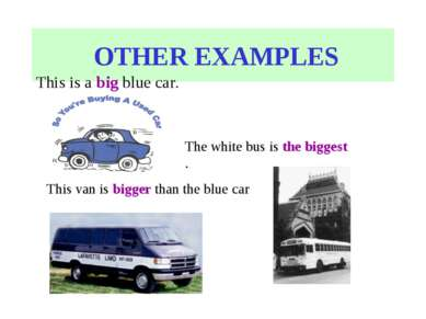 OTHER EXAMPLES This van is bigger than the blue car . The white bus is the bi...