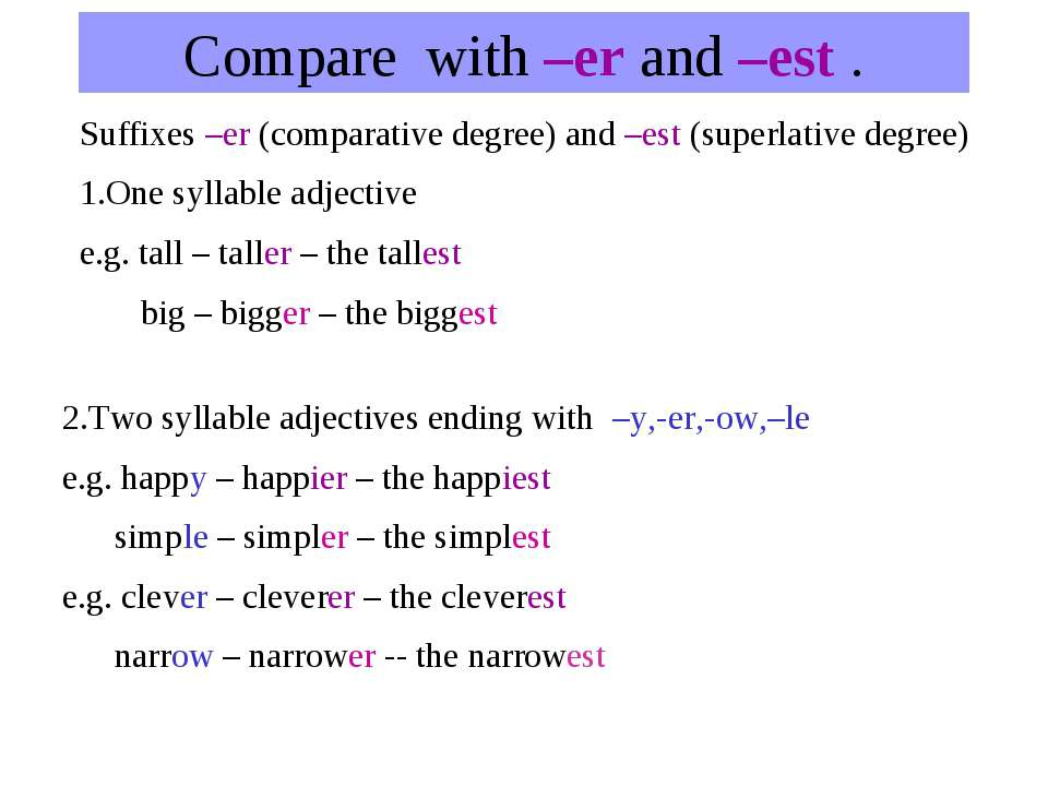 Compare with –er and –est . Suffixes –er (comparative degree) and –est (super...